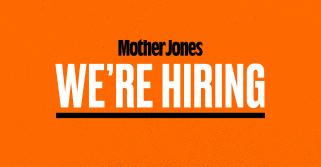 Mother Jones is hiring